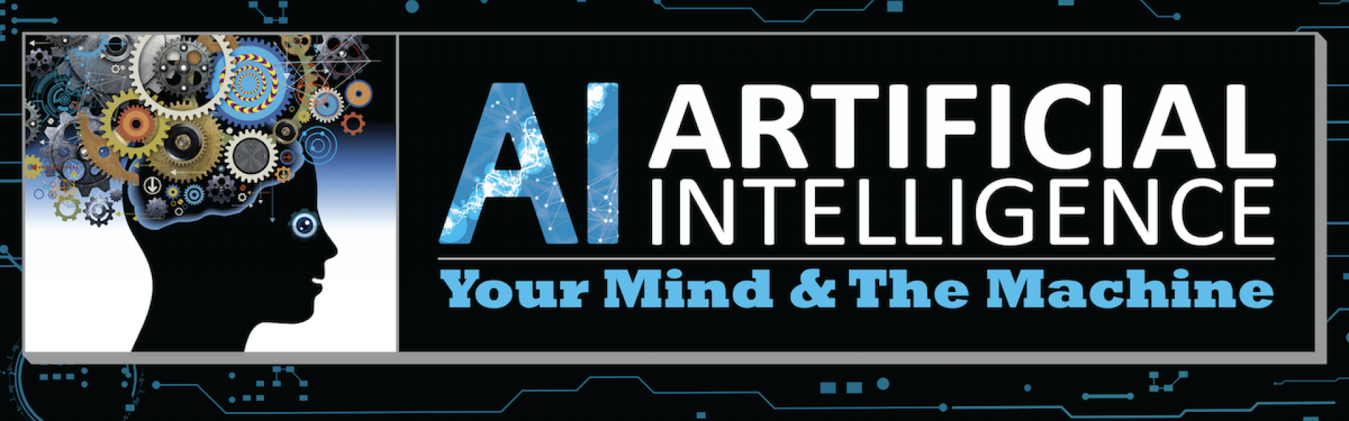 Artificial Intelligence: Your Mind & The Machine